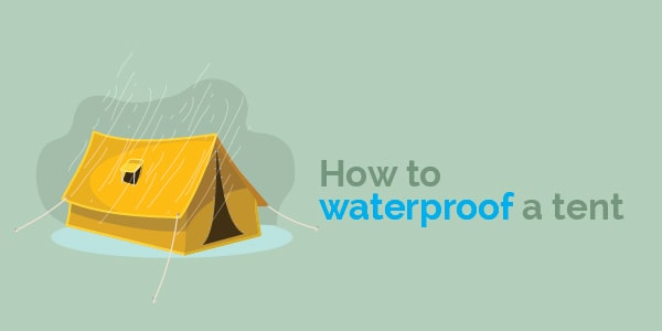 How to waterproof a tent